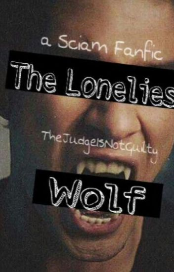 The Loneliest Wolf (Sciam Fanfic)
