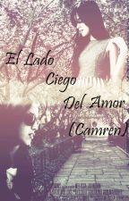 El Lado Ciego Del Amor (Camren adaptación) by Cxmrenlifexx