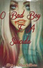 O Bad Boy E A Suicida [EM PAUSA] by MaekiBam
