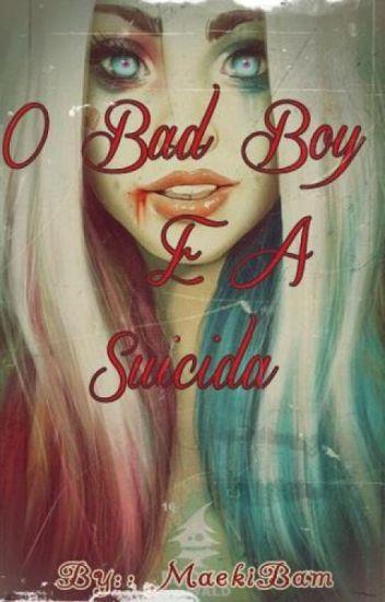 O Bad Boy E A Suicida [EM PAUSA]