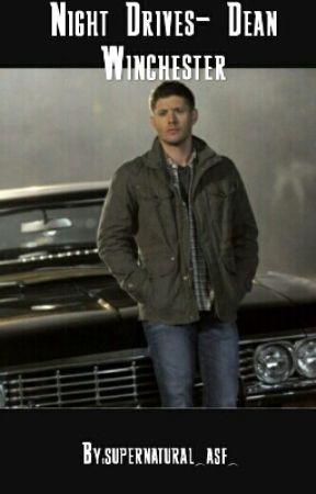 Dean Winchester Imagine - Night Drives- Dean Winchester - Wattpad