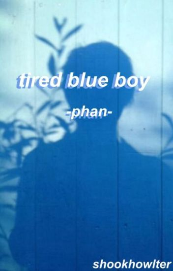 tired blue boy//phan