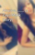 Abusive.......... (a Zayn Malik Story) by CallMe_MariahStyles