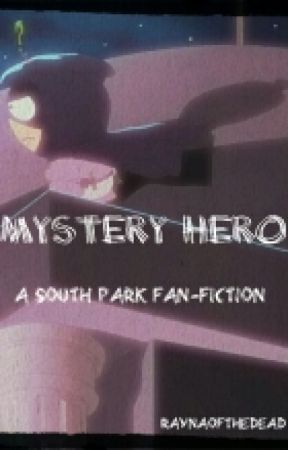 Mystery Hero (A South Park fan-fiction) by raynaofthedead
