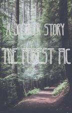 The Forest Fic by sunsetsontheevileyes