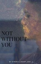Not Without You |Malec-AU| by Simon-s_Heart_800