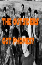 The Outsiders Got Phones? by livingoutlife