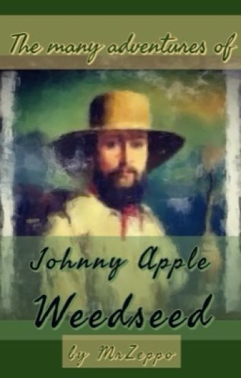 The Many Adventures of Johny Apple Weedseed