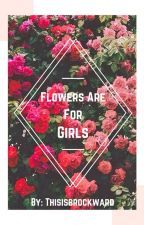 Flowers Are For Girls by thisisbrockward