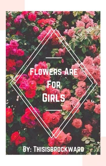 Flowers Are For Girls