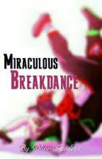 Miraculous-Breakdance by My_Shipp_MC