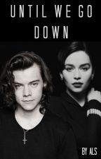 Until We Go Down // h.s. au by thegirlalmightyxxx