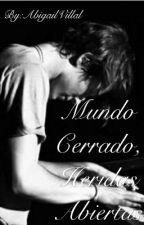 Mundo Cerrado, Heridas Abiertas by AbigailVillal