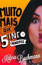 Muito Mais Que 5inco Minutos ( Todos Os Capitulos) by keferalivroofficial