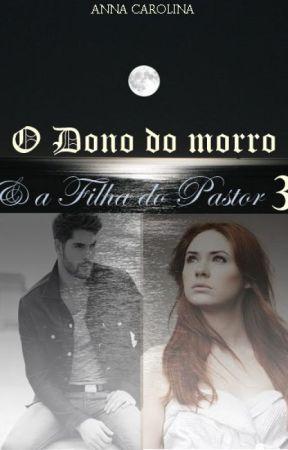 O Dono do Morro & A Filha do Pastor 3 by AnnaCarolina400
