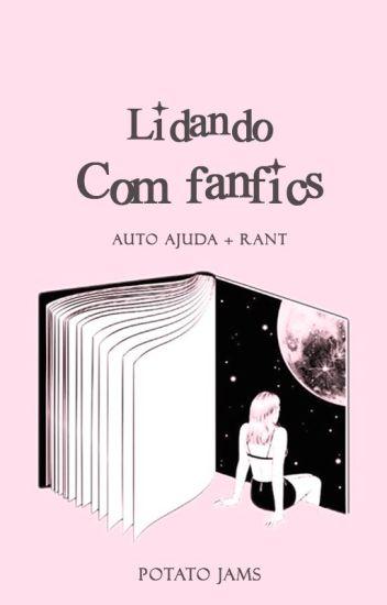 LIDANDO COM FANFICS ➶ Help
