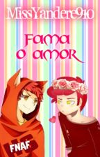 ¿Fama, o Amor? →Foxy Y Tu←. by MissYandere910