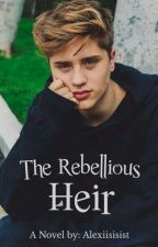 The Rebellious Heir (COMPLETED) by alexiisisist