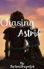 Chasing Astrid by TheDemiDragonGod
