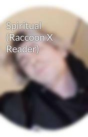 Spiritual (Raccoon X Reader) by KiyoticChan
