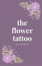 The Flower Tattoo || Ministar by darkkskies
