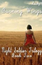Burning Wings (Night Soldier Trilogy: Book 2) (ON HOLD) by Lucky4
