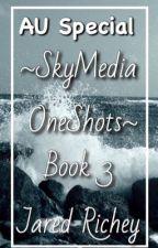 SkyMedia OneShots {Book 3} AU special addition  by JaredsZone
