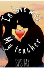 In Love With My Teacher [Discontinuted] by Shammahx3
