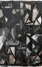 Without Love {YeHyun} by Ambrose-yh