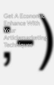 Get A Economic Enhance With Your Articlemarketing Techniques by sexweapon82