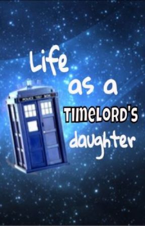 Life as a timelord's daughter (Doctor Who fanfiction) by CarkeyWoods