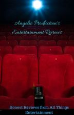 AngelicProduction's Entertainment Reviews by AngelicProductions