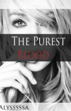 The Purest Blood by alysssssa