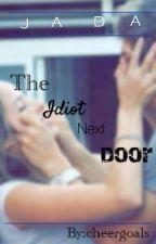 The Idiot Next Door (#Wattys2016) by cheergoals