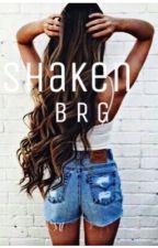 Shaken {B.R.G} by multixfandoms_