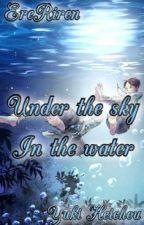 EreRiren - Under the sky, In the water. by __Yuki-Heichou__