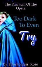 Too Dark to Even Try (Beneath a Moonless Sky fanfic) by Phantomess_Rose
