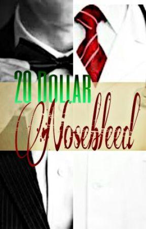 20 Dollar Nosebleed ~manxboy