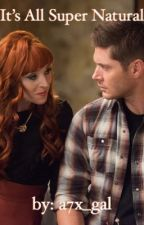 It's All Super Natural (Supernatural Imagines/Oneshots) by a7x_gal