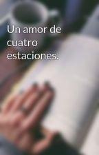 Un amor de cuatro estaciones. by LaFilosofa