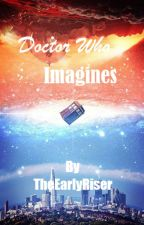 Doctor Who Imagines by TheEarlyRiser