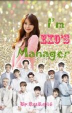 I'm EXO's Manager ♥ (EXO Fanfic)✩ON-HOLD✩ by ReaRey16