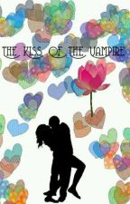 The Kiss Of The Vampire (On-Going) by VeniceFernandez049