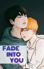 Fade Into You (KOOKMIN) by JIK00K9597