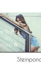 Um Brilho No Escuro☆★ by SteinPondeca