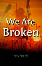 We Are Broken by raysael_febb