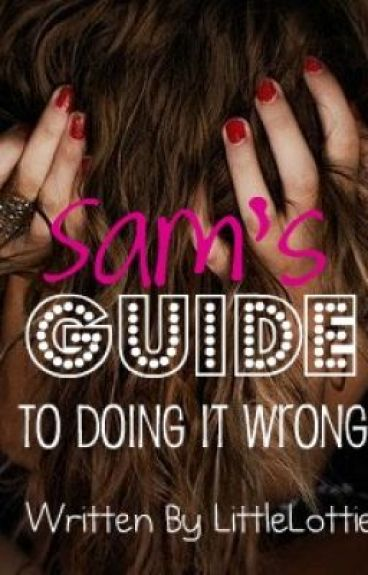 Sam's guide to doing it wrong! by LittleLottie