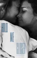 Hold Me Closer by shacambam