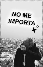 No me importa ; rdg by acttixh