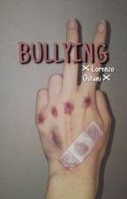Bullying //Lorenzo Ostuni// #Wattys2016 [IN REVISIONE] by FavijMania